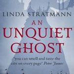 Book Review: An Unquiet Ghost, by Linda Stratmann